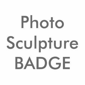 ZAZZLE Badges PHOTO SCULPTURE