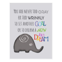 You Are Never Too Gray to Dream Inspiration Design