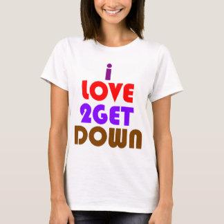 T - Shirt das ilove2getdown der Frauen