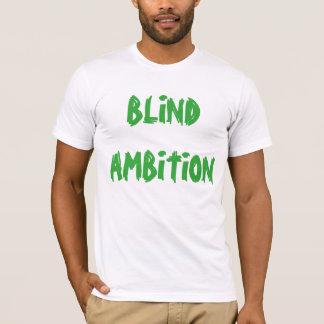 "T - Shirt ""des blinden Ehrgeizes"""