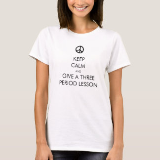 T-shirt Gardez le calme et donnez une leçon de trois