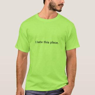 T - Shirt: Ich hasse diesen Platz T-Shirt
