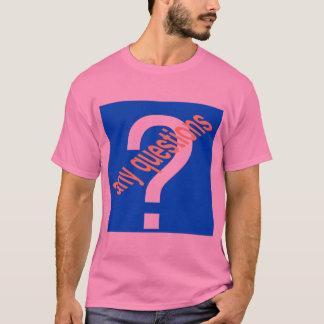"""T - Shirt,"""" irgendwelche Fragen? """" T-Shirt"""