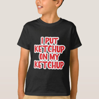 T-shirt J'ai mis le ketchup sur mon ketchup