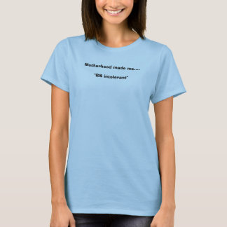 """T-shirt La maternité m'a fait….Les """"BS intolérants """""""