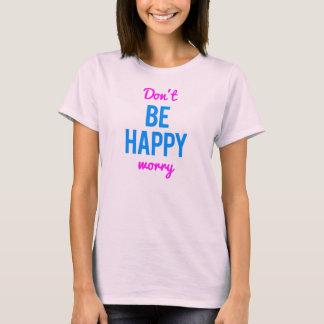T-shirt Ne soyez pas inquiétude heureuse - chemise