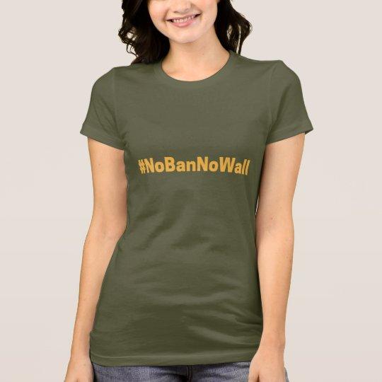 T - Shirt #NoBanNoWall der März der Frauen