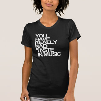 T-shirt Vous avez de mauvais goûts musicaux