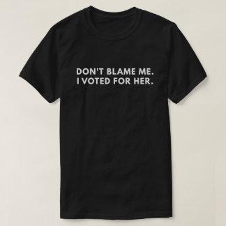 Tadeln Sie mich nicht, den ich für sie wählte T-Shirt