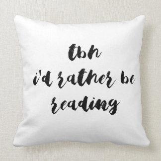 TBH,…, das ich vielmehr lesen würde Kissen