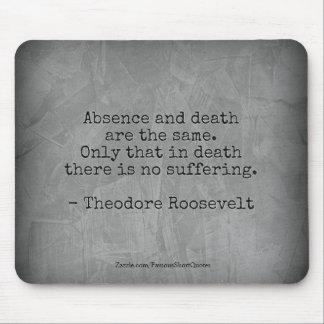 Teddy Roosevelt-Zitat - Abwesenheit u. Tod Mauspad