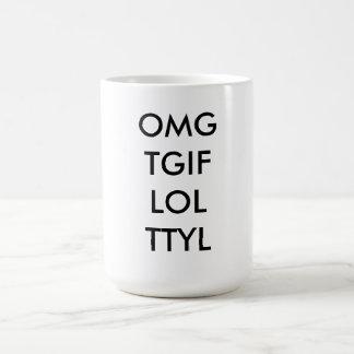"""Text-Kaffee-Tasse """"OMG TGIF LOL TTYL """" Kaffeetasse"""