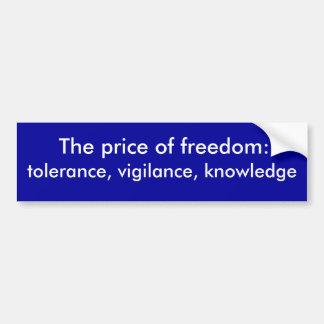 Toleranz, Wachsamkeit, Wissen, der Preis von f… Autoaufkleber
