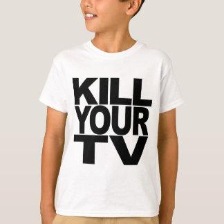Töten Sie Ihr Fernsehen T-Shirt