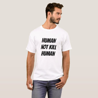 Tötungsmensch des Menschen nicht T-Shirt