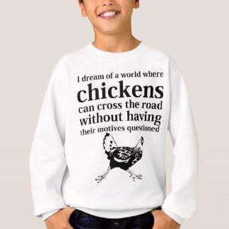 Traum einer Welt, in der Hühner die Straße kreuzen Sweatshirt
