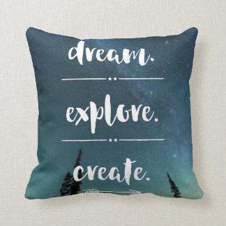 Traum. Erforschen Sie. Schaffen Sie. Kissen