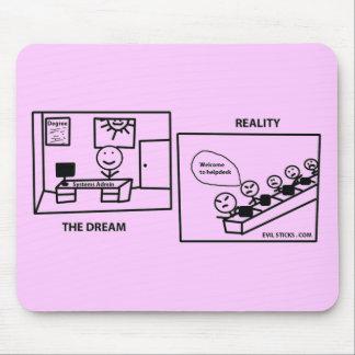 Traum gegen Wirklichkeit - arbeitend in IHR Mousepad