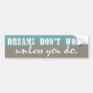 Träume arbeiten nicht, es sei denn Sie tun Autoaufkleber