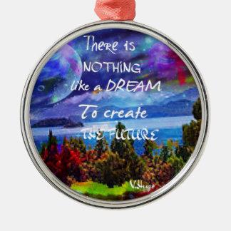 Träume schaffen die Zukunft Silbernes Ornament