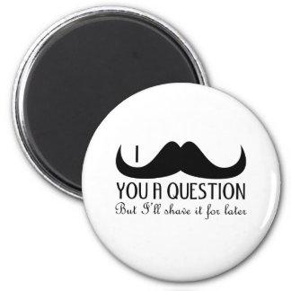 Trendy und cooler i-Schnurrbart Sie eine Frage Runder Magnet 5,7 Cm