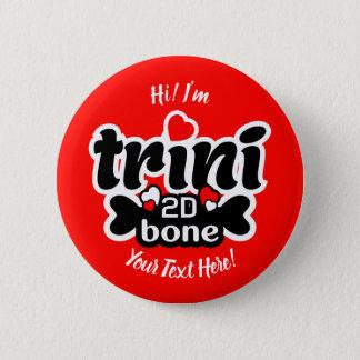 Trini 2D Knochen Runder Button 5,1 Cm