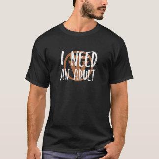 TrueVanguard - ich benötige einen Erwachsenen! T-Shirt