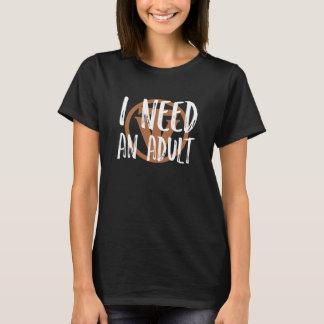 TrueVanguard - ich benötige einen Erwachsenen! - T-Shirt