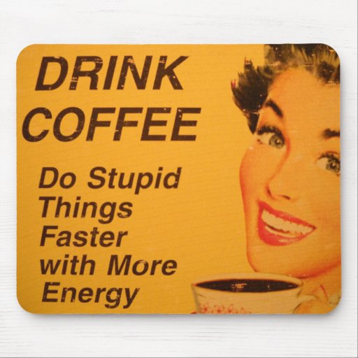 Tun Sie dumme Sache-schnellere Vintage Kaffee-Anze Mousepads