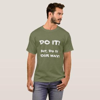 TUN SIE ES! Aber tun Sie es Ihre Weise! T-Shirt