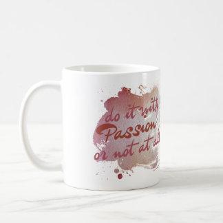 Tun Sie es mit Leidenschaft oder überhaupt nicht Kaffeetasse