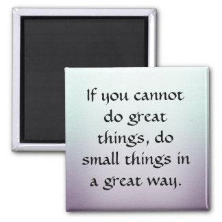 Tun Sie kleine Sachen auf eine große Art Quadratischer Magnet