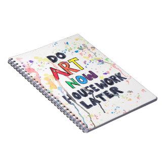 Tun Sie Kunst jetzt, Hausarbeit später Spiral Notizblock