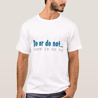 Tun Sie oder tun Sie nicht dort ist kein T-Shirt
