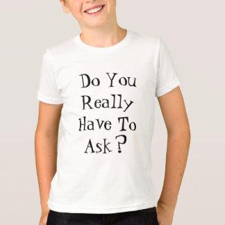 Tun Sie Sie müssen Shirt wirklich fragen