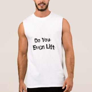 Tun Sie Sie sogar Aufzug-Gewohnheits-T-Stück Ärmelloses Shirt