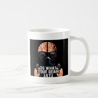 Tun Sie, was Ihr Gehirn sagt Kaffeetasse
