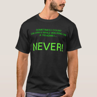 """Turnhallen-Motivation """"einmal zähle ich Kalorien T-Shirt"""