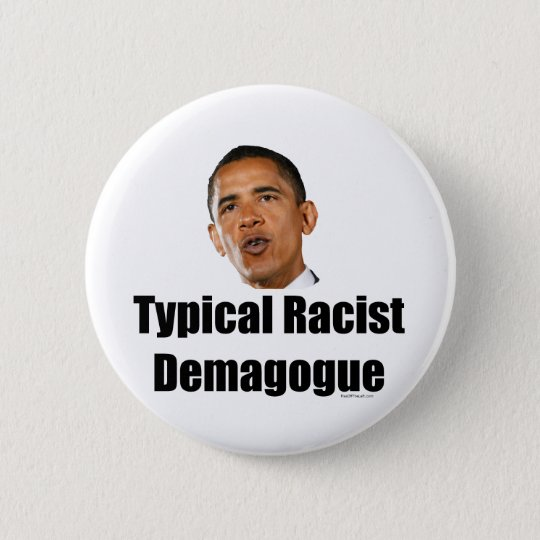 Typischer rassistischer Demagoge Obama Runder Button 5,7 Cm