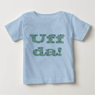 Uff DA! Säuglings-Shirt Baby T-shirt