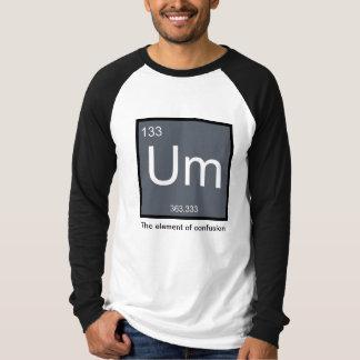 Um, das Element der Verwirrung - Shirt