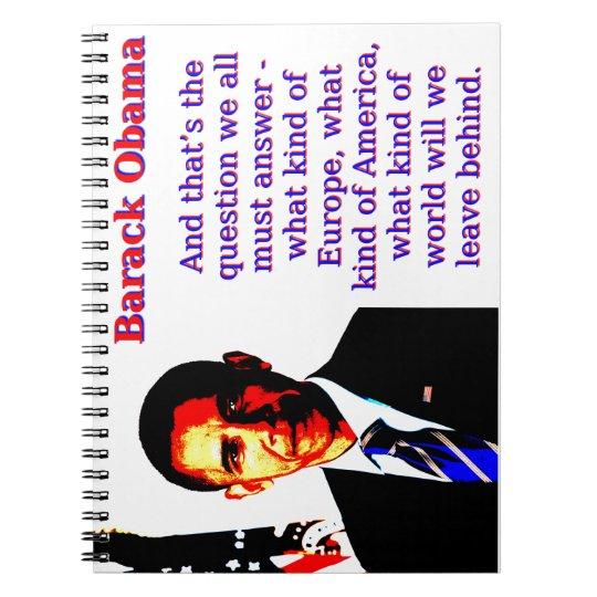 Und die ist die Frage - Barack Obama Spiral Notizblock