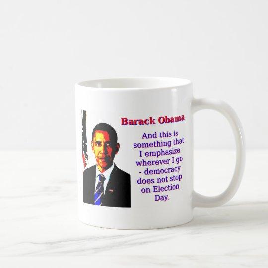 Und dieses ist etwas, das ich hervorhebe - Barack Tasse