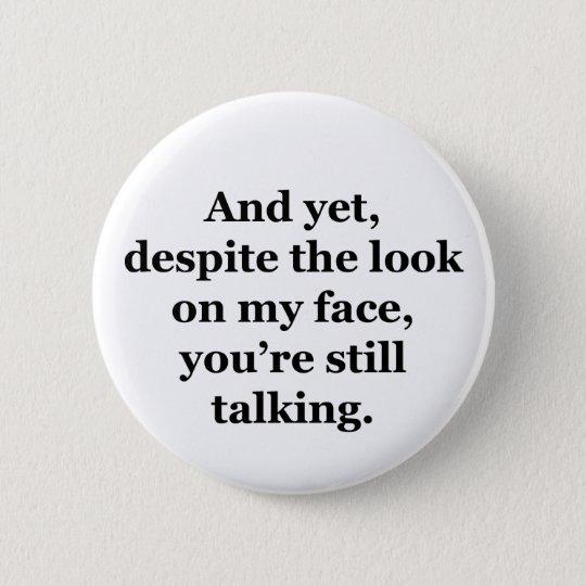 Und doch, trotz des Blickes auf meinem Gesicht Runder Button 5,7 Cm