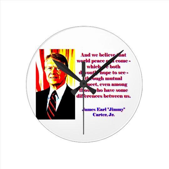 Und wir glauben diesem Weltfrieden - Jimmy Carter Runde Wanduhr