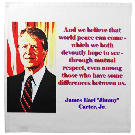 Und wir glauben diesem Weltfrieden - Jimmy Carter Serviette