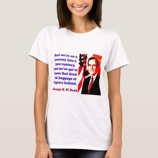 Und wir sind auf einer Reise - George H W Bush T-Shirt
