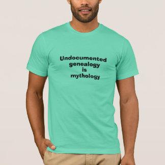 Undokumentierte Genealogie ist Mythologie-Shirt T-Shirt