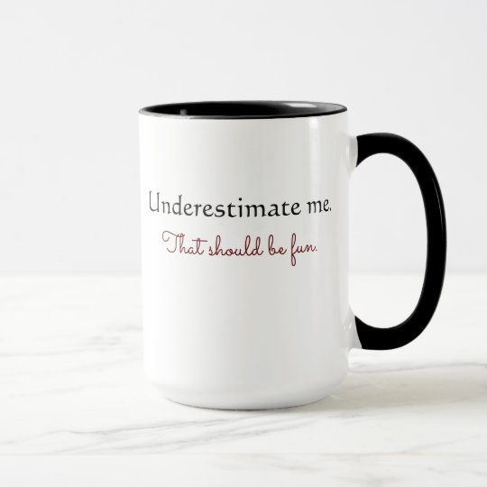 Unterschätzen Sie mich nicht Tasse