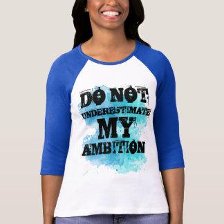 Unterschätzen Sie nicht meinen Ehrgeiz T-Shirt